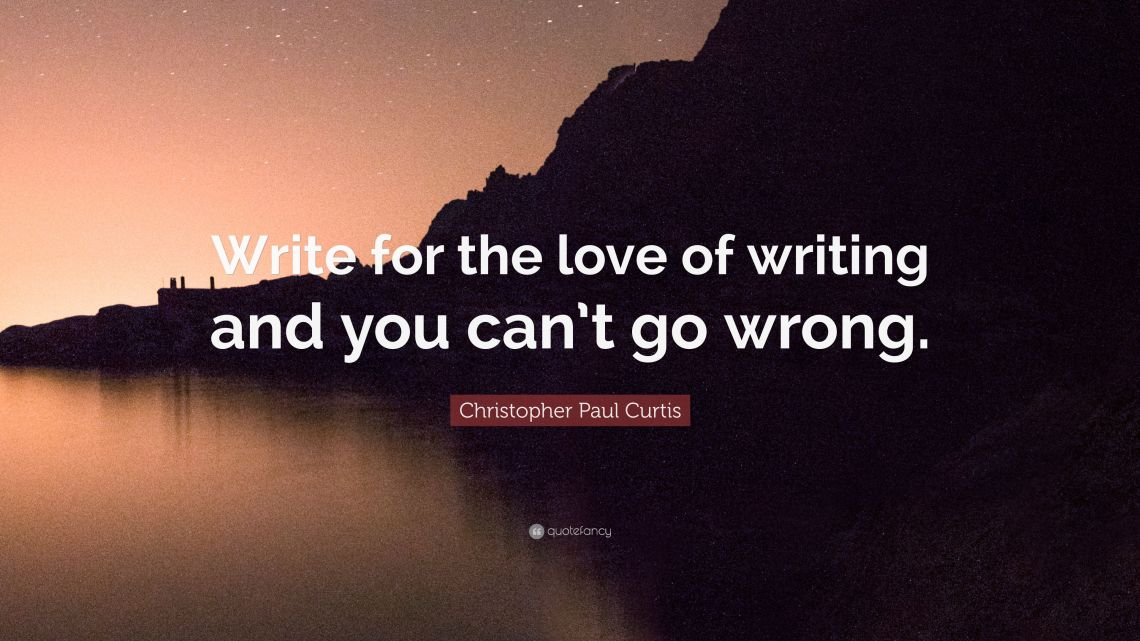 3981261-Christopher-Paul-Curtis-Quote-Write-for-the-love-of-writing-and.jpg